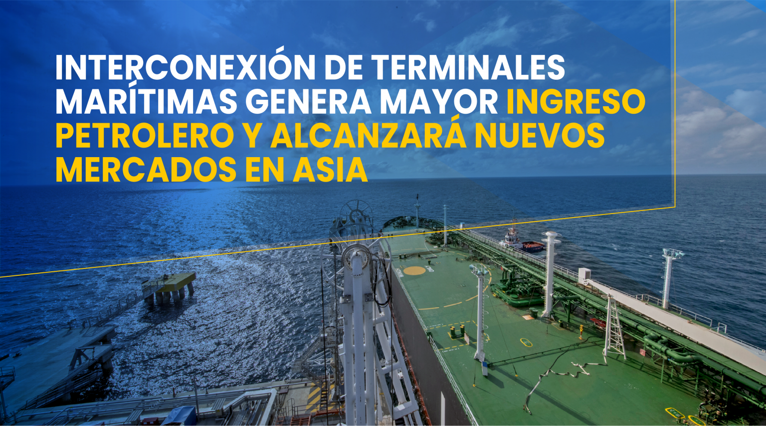Interconnection of the maritime terminals of EP Petroecuador and OCP will generate greater oil income and will reach new markets in Asia