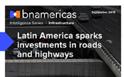 NEW REPORT - Latin America sparks investments in roads and highways